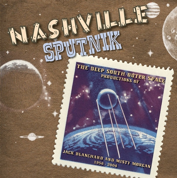 Nashville Sputnik - The Deep South/Outer Space Productions of Jack Blanchard & Misty Morgan